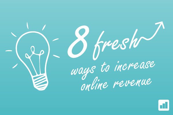 8 Fresh Ways to Increase Online ROI