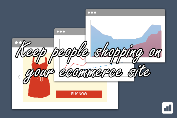 Keep people shopping on your ecommerce site